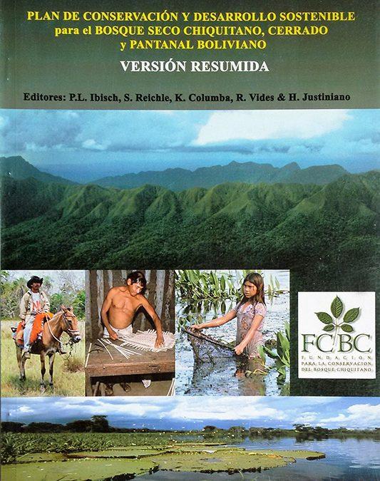 Plan de Conservación y Desarrollo Sostenible para el Bosque Seco Chiquitano, Cerrado y Pantanal Boliviano (resumida)
