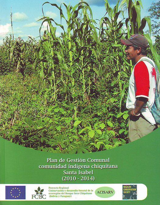 Plan de Gestión Comunal – comunidad indígena chiquitana Santa Isabel – San Rafael de Velasco 2010-2014