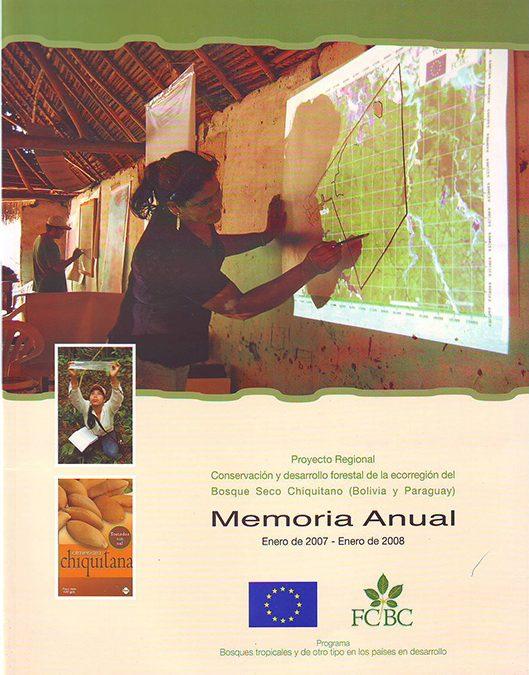 """Memoria Anual 2007-2008 """"Conservación y desarrollo forestal de la ecorregión del Bosque Seco Chiquitano (Bolivia-Paraguay)"""""""