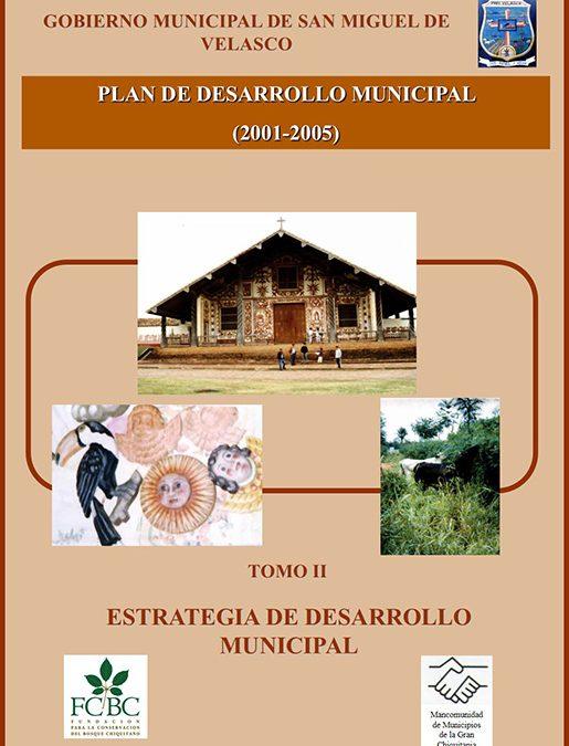 Plan de Desarrollo Municipal San Miguel de Velasco 2001-2005 Tomo II Estrategia