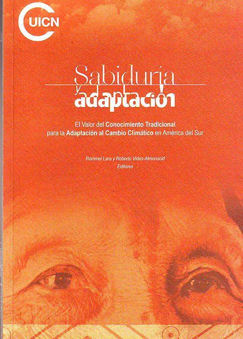 Sabiduria y Adaptación – El valor del conocimiento tradicional para la adaptación al cambio climático en América del Sur